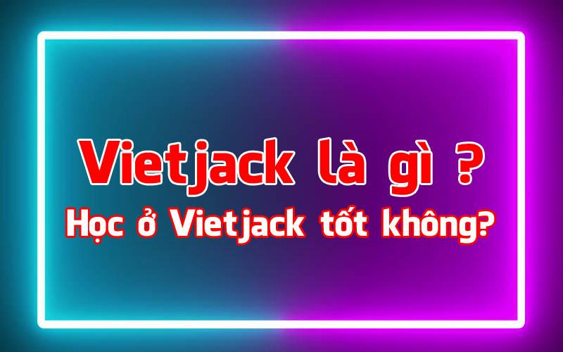 Tìm hiểu về Vietjack là gì ? Những điều cần biết về Viêtjack 1