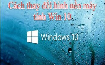 Cách thay đổi hình nền máy tính win 10, win 7, win 8 nhanh nhất