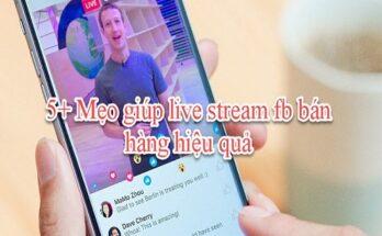5+ Mẹo giúp live stream fb bán hàng hiệu quả nhất 2020