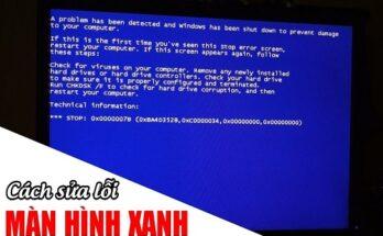 Nguyên nhân và cách sửa lỗi màn hình xanh Win 10, Win 7
